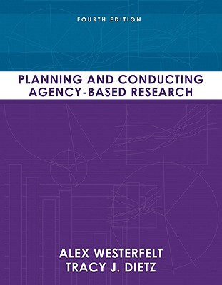 Planning and Conducting Agency-Based Research By Westerfelt, Alex/ Dietz, Tracy J.