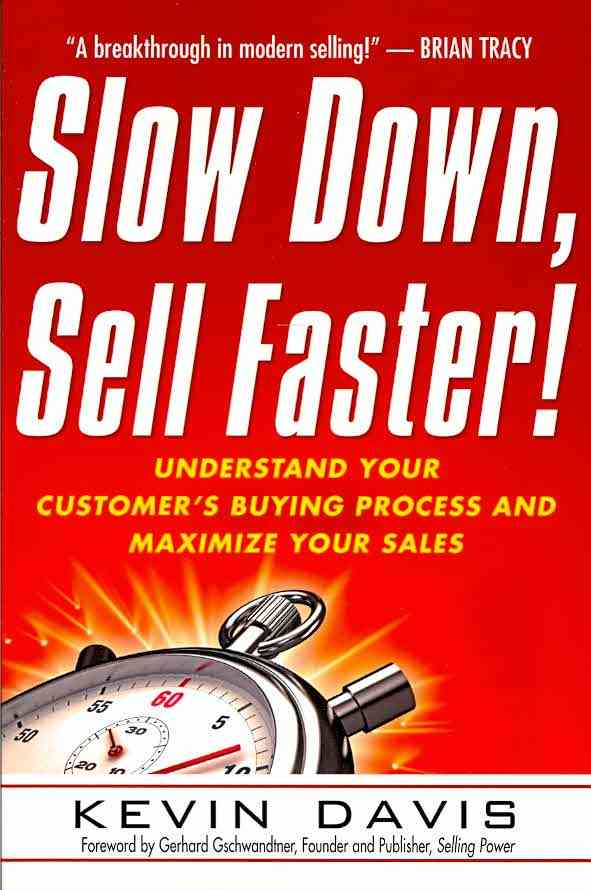 Slow Down, Sell Faster! By Davis, Kevin/ Gschwandtner, Gerhard (FRW)
