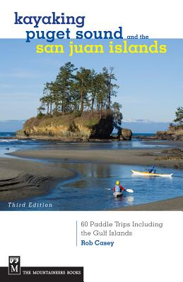 Kayaking Puget Sound & the San Juan Islands By Casey, Rob